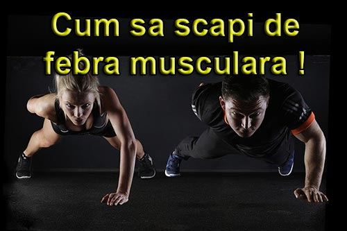 metode pentru a scapa de febra musculara